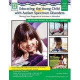 Educating the Young Child with Autism Spectrum® Disorders