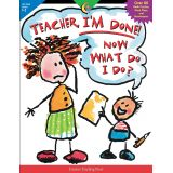 Teacher, I'm Done! Now What Do I Do?, Grades 1-2