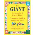 The GIANT Encyclopedia of Circle Time and Group Activities