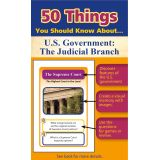 50 Things You Should Know About U.S. Government: The Judicial Branch
