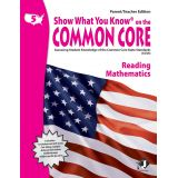 Show What You Know® on the Common Core Parent/Teacher Edition: Reading & Mathematics, Grade 5