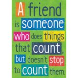 A friend is someone who does things that count, but doesn't stop to count them Argus® Poster