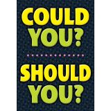 Could You? Should You? Argus® Poster
