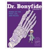 Dr. Bonyfide Presents Bones of the Foot, Leg, and Pelvis, Book 2