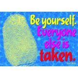 Be yourself. Everyone else….