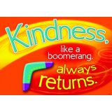 Kindness, like a boomerang…