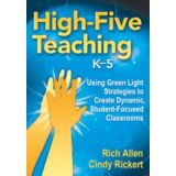 High-Five Teaching, K-5 (Using Green Light Strategies to Create Dynamic, Student-Focused Classrooms)