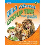 Wild About Group Time: Simple Literacy Plans for Preschool