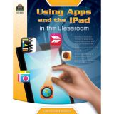 Using Apps and the iPad® in the Classroom, Grades 3-6