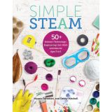Simple STEAM: 50+ Science Technology Engineering Art Math Activities for ages 3 to 6