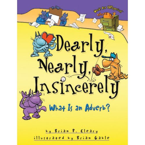 Words Are CATegorical®, Dearly, Nearly, Insincerely: What Is an Adverb?