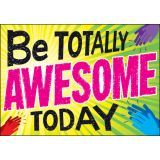 Be Totally Awesome Today ARGUS® Poster
