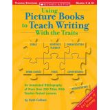 Using Picture Books to Teach Writing With the Traits, Grades 3 and up