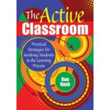 The Active Classroom (Practical Strategies for Involving Students in the Learning Process)