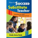 How to Succeed as a Substitute Teacher:  Everything You Need From Start to Finish