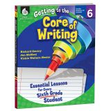 GR 6 GETTING TO THE CORE OF WRITING ESSENTIAL LESSONS FOR EVERY SIXTH