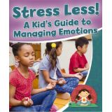 Healthy Habits for a Lifetime - Stress Less! A Kid's Guide to Managing Emotions