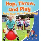 Healthy Habits for a Lifetime - Hop Throw and Play: Build Your Skills Every Day!