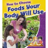 Healthy Habits for a Lifetime - How to Choose Foods Your Body Will Use