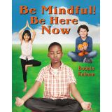 Be Mindful Be Here Now