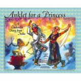 Anklet for a Princess: A Cinderella Story from India