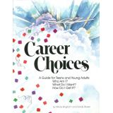 Career Choices: A Guide for Teens and Young Adults