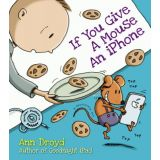 If You Give A Mouse An iPhone -Ann Droyd