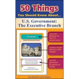50 Things You Should Know About U.S. Government: The Executive Branch