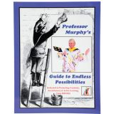Professor Murphy's Guide to Endless Possibilities