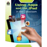 Using Apps and the iPad® in the Classroom, Grades K-2
